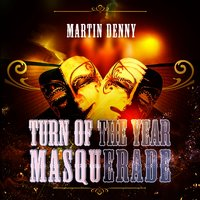 Turn Of The Year Masquerade — Martin Denny