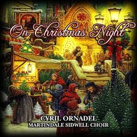 On Christmas Night — Cyril Ornadel, Martindale Sidwell Choir