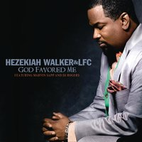 God Favored Me — Hezekiah Walker, Love Fellowship Choir, Hezekiah Walker & LFC, Hezekiah Walker & LFC featuring Marvin Sapp & DJ Rogers
