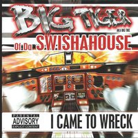 I Came to Wreck — SwishaHouse / Big Tiger