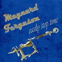Easily Stop Time — Maynard Ferguson