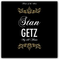 My Old Flame — Stan Getz