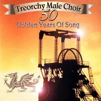 Fifty Golden Years Of Song — Treorchy Male Voice Choir, The Treorchy Male Voice Choir