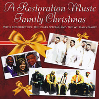 A Restoration Music Family Christmas — Resurrection, The Clark Special & The Williams Family
