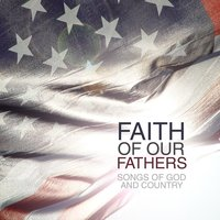Faith Of Our Fathers: Songs Of God & Country — сборник