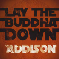 Lay The Buddha Down — Addison
