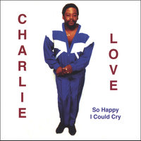 So Happy I Could Cry — Charlie Love
