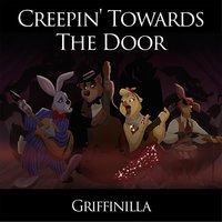 Creepin' Towards the Door — Griffinilla