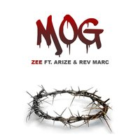 M.O.G (feat. Arize & Rev Marc) — Zee, Arize, Rev Marc