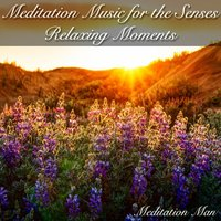 Meditation Music for the Senses Relaxing Moments — Meditation Man