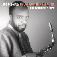 The Essential Grover Washington, Jr.: The Columbia Years — Grover Washington, Jr.