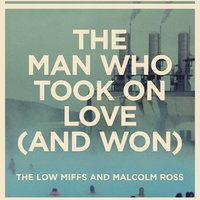 The Man Who Took On Love (And Won) — The Low Miffs and Malcolm Ross