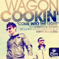 Come Into The Light feat. Roberto Q. Ingram — Wagon Cookin'