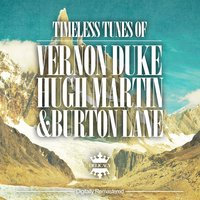 Timeless Tunes of Vernon Duke, Hugh Martin & Burton Lane — сборник