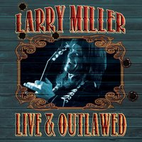 Live & Outlawed — Larry Miller