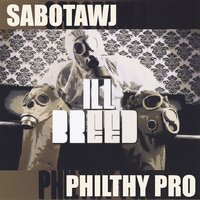 Ill Breed — Sabotawj, Philthy Pro, Sabotawj & Philthy Pro