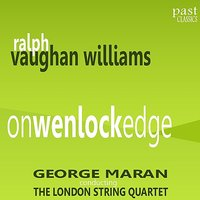 On Wenlock Edge — George Maran, The London String Quartet