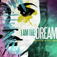 Shapes & Colors — I Am The Dream
