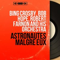 Astronautes malgré eux — Bing Crosby, Bob Hope, Robert Farnon and His Orchestra, Bing Crosby, Bob Hope, Robert Farnon and His Orchestra