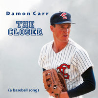 The Closer (A Baseball Song) — Damon Carr