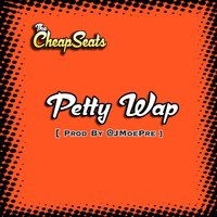 Petty Wap — The Cheapseats