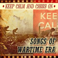 Keep Calm and Carry On - Songs of Wartime Era — сборник