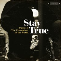 Stay True — Danny & The Champions of the World