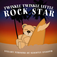 Lullaby Versions of Slightly Stoopid — Twinkle Twinkle Little Rock Star