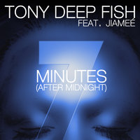 7 Minutes After Midnight — Tony Deep Fish, Jiamée