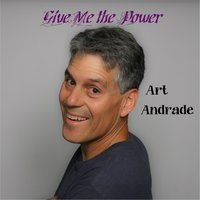 Give Me the Power — Art Andrade