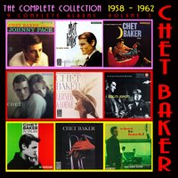 The Complete Collection Volume 3: 1958 - 1962 — Chet Baker