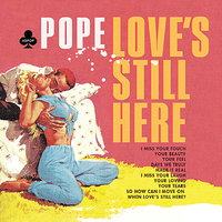Love's Still Here — Pope