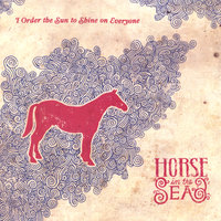 I Order The Sun To Shine On Everyone — Horse In The Sea