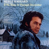 If We Make It Through December — Merle Haggard & The Strangers