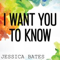 I Want You to Know — Jessica Bates