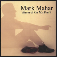 Blame It On My Youth — Mark Mahar