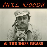 Phil Woods & the Boss Brass — Rob McConnell, Phil Woods, The Boss Brass