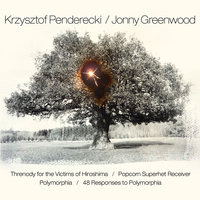 Penderecki & Greenwood: Threnody for the Victims of Hiroshima / Popcorn Superhet Receiver / Polymorphia / 48 Responses to Polymorphia — Jonny Greenwood, Krzysztof Penderecki