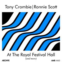 Tony Crombie & Ronnie Scott at the Royal Festival Hall and More — Ronnie Scott, Tony Crombie, Tony Crombie & Ronnie Scott