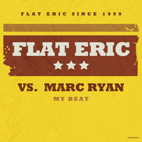 My Beat — Flat Eric Vs. Marc Ryan