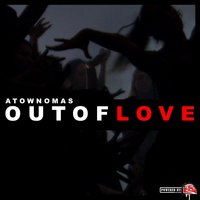 Out of Love — Atownomas