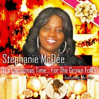 It's Christmas Time (For the Grown Folks) — Mz. Pat, Stephanie McDee