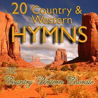 20 Country & Western Hymns — The Country Western Chorale, The Country and Western Chorale