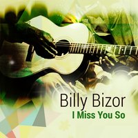 I Miss You So — Billy Bizor