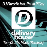 Turn On The Music — Paula P'cay, DJ Favorite