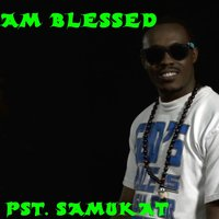 Am Blessed — Pst Samukat