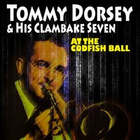 At the Codfish Ball — Tommy Dorsey & His Clambake Seven