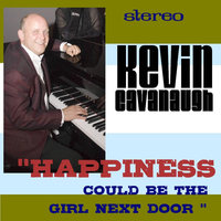 Happiness Could Be the Girl Next Door — Kevin Cavanaugh