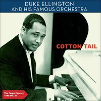 Cotton Tail - The Fargo Concert 1940, Vol. 3 — Duke Ellington & His Famous Orchestra
