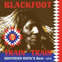 Train Train Southern Rock's Best — Blackfoot